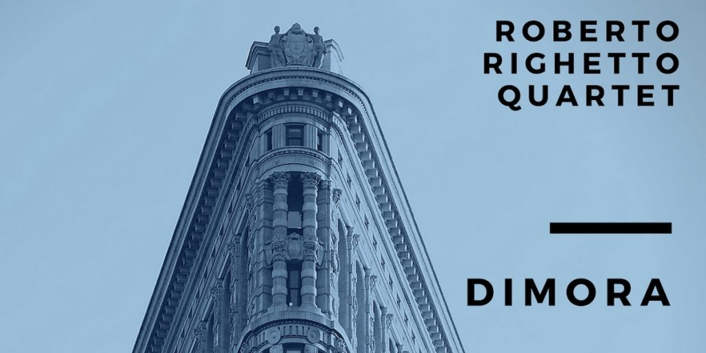 """ROBERTO RIGHETTO 4ET """"DIMORA"""""""